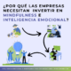 ¿Por qué las empresas necesitan invertir en Mindfulness e Inteligencia Emocional?